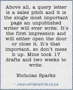 I don't care for Nicholas Sparks, but I do like this quote- especially the analogy between the query and a 'sale's pitch'.