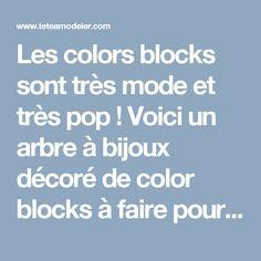 Les colors blocks sont très mode et très pop ! Voici un arbre à bijoux décoré de color blocks à faire pour s'occuper pendant les vacances. L'arbre à bijoux en