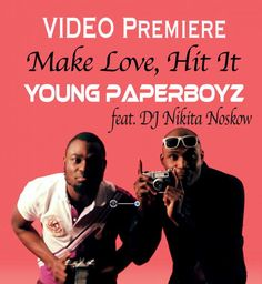VIDEO: Young Paperboyz – Make Love, Hit It ft. DJ Nikita Noskow