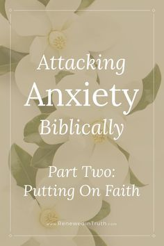 Attacking Anxiety Biblically Part One Putting On Faith