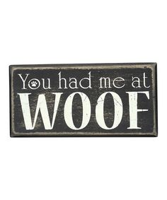 Take a look at this 'At Woof' Box Sign by Primitives by Kathy on #zulily today!