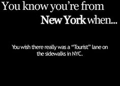 You Know You're From New York When...(Tourists walk to dam slow)