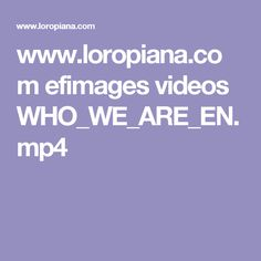 www.loropiana.com efimages videos WHO_WE_ARE_EN.mp4