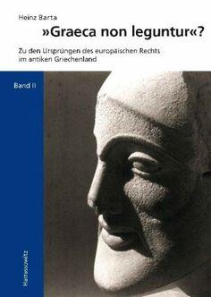 Das Graeca-Projekt von Prof. Heinz Barta geht der Bedeutung der antiken griechischen und eingeschränkt der orientalischen Rechtsentwicklung für Europa nach.