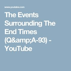 The Events Surrounding The End Times (Q&A-93) - YouTube