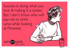 Success is doing what you love & making it a career. But I dont know who will pay me to drink wine while looking at Pinterest. #rsm