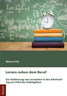 Lernen neben dem Beruf: Zur Etablierung von Lernzeiten in den Arbeitsalltag aus Sicht des Arbeitgebers