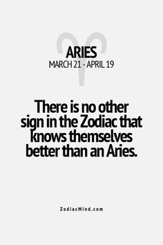 There is no other sign in the Zodiac that knows themselves better than an Aries