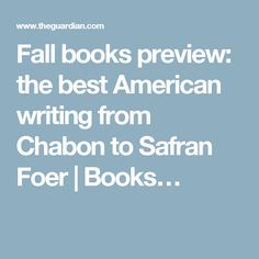 Fall books preview: the best American writing from Chabon to Safran Foer | Books…
