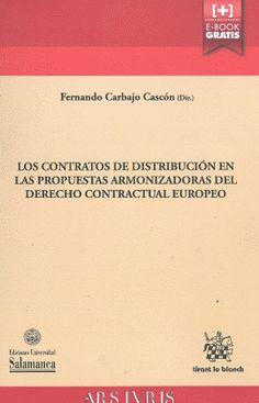 Los contratos de distribución en las propuestas armonizadoras del derecho contractual europeo : repercusiones en el derecho español y en la práctica contractual / Fernando Carbajo Cascón (dir.) - 2015