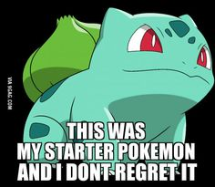 Seriously why does everybody hate bulbasaur? I got mine to max level and always had fun