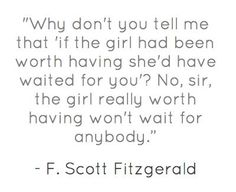 """""""the girl really worth having won't waitfor anybody."""" This Side of Paradise by F. Scott Fitzgerald  