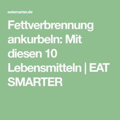 Fettverbrennung ankurbeln: Mit diesen 10 Lebensmitteln | EAT SMARTER