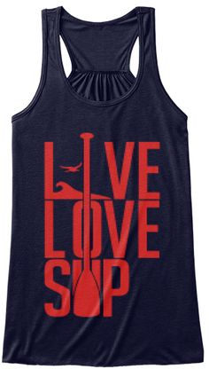 Discover Live Love Sup Stand Up Paddeling Women's Tank Top from Sport Life T-Shirts, a custom product made just for you by Teespring. Sup Girl, Live Love, Branded T Shirts, Stand Up, Athletic Tank Tops, Shirt Designs, Just For You, T Shirts For Women, Stylish