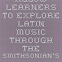 Allow learners to explore Latin music through the Smithsonian's online tool: Música Del Pueblo, www.musicadelpueblo.org. This resource allows users to explore an interactive mural that depicts different elements and styles of Latin music. Learners may watch videos and read descriptions of different musicians playing different styles of Latin music, both traditional and modern
