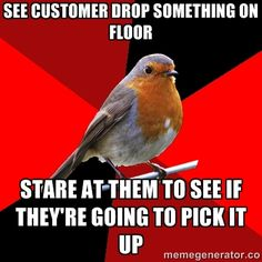 Retail Robin - See customer drop something on floor stare at them to see if they're going to pick it up