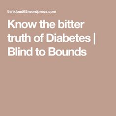 Know the bitter truth of Diabetes | Blind to Bounds