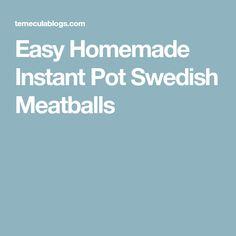 Easy Homemade Instant Pot Swedish Meatballs