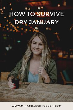 Benefits & Tips for Surviving Dry January | Miranda Schroeder Blog The goal is no alcohol for the month of January. No more hangovers, no more beer gut, more energy, and more money left over in your pocket. Sounds pretty good to me!
