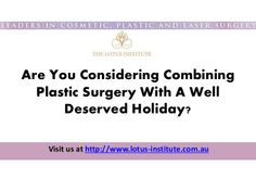 """Are You Considering Combining Plastic Surgery With A Well Deserved Holiday? Why Not Come To The """"Sunny"""" Gold Coast, Where We Will Look After You In Our Fully Accredited State-Of-The-Art Facilities by TheLotusInstitute via slideshare http://lotus-institute.com.au/"""