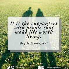 #Quote: It is the encounters with people that make life worth living. ~ Guy de…