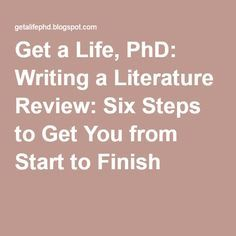 Get a Life, PhD: Writing a Literature Review: Six Steps to Get You from Start to Finish