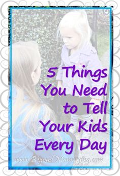 5 Things You Need to Tell Your Kids Every Day to help build strong relationships and confident, kind and respectful kids:::