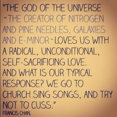 -Francis Chan. Love like this... How do you respond?