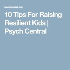 10 Tips For Raising Resilient Kids | Psych Central