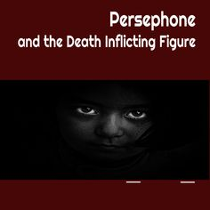 She became pregnant in adolescence, a victim of a trusted adult. Like, Persephone another maiden was snatched from innocence by a death inflicting figure.