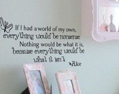 Alice in Wonderland Wall Decal Quote~ If I had a world of my own everything would be nonsense.