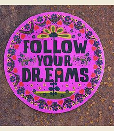 FOLLOW YOUR DREAMS CAR MAGNET - Junk GYpSy co......I love mine like this, I found it at the car wash, all faded and left behind by some other dreamer...It was a sign....lol
