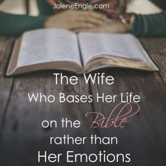 The Wife Who Bases Her Life on the Bible rather than Her Emotions by Jolene Engle