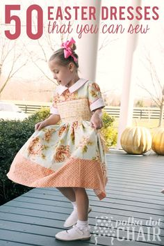 50 Sewing Ideas for Easter Dresses- great list includes both free tutorials and links to patterns to purchase