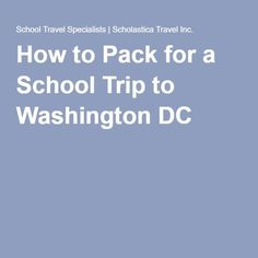 How to Pack for a School Trip to Washington DC