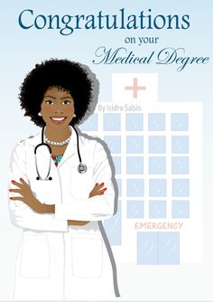 COMING SOON- This Afrocentric Congratulation on your Medical degree card for women shows a beautiful, confident, smart, and happy black (African American) woman medical doctor. She is wearing a white lab coat, a African Print top, white pearls necklace and earrings, and an stethoscope behind her neck. She has a beautiful smile and is wearing her naturally gorgeous curly hair in a Afro. This greeting card is perfect for Medical School graduation. Original illustration by Isidra Sabio