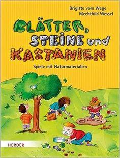 Blätter, Steine und Kastanien: Spiele mit Naturmaterialien: Amazon.de: Brigitte Vom Wege, Mechthild Wessel, Klaus Puth: Bücher