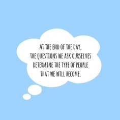 How do you speak to yourself? Are you kind? Are you compassionate? Are you motivating? At the end of the day, the questions we ask ourselves determine the type of people that we will become.