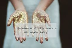 You musn't be afraid to sparkle a little brighter darling! #wedding #quote