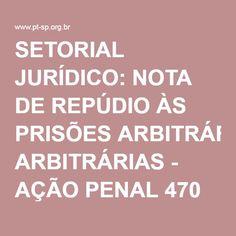 SETORIAL JURÍDICO: NOTA DE REPÚDIO ÀS PRISÕES ARBITRÁRIAS - AÇÃO PENAL 470