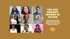 The 2017 Radiant Women of Action  Every year, Radiant Health Magazine recognizes African women doing remarkable work to improve the health and wellbeing of Africans. Our Radiant Women ...