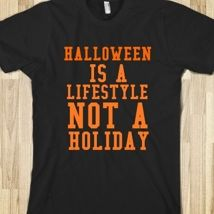 Halloween Is A Lifestyle Not A Holiday T-Shirt from Glamfoxx Shirts..@Angela Menniges @Amber Althoff