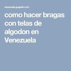 como hacer bragas con telas de algodon en Venezuela Cotton Canvas, Venezuela, How To Make, Fabrics, Hair, Patterns, Sewing