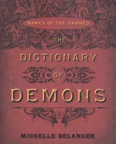 The Dictionary of Demons starts with a simple premise: names have power. In medieval and Renaissance Europe, it was believed that speaking a demon`s true name could summon it, compel it, and bind it.