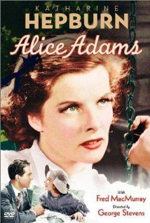 Katharine Hepburn, Fred Mac Murray, Fred Stone. Director: George Stevens. IMDB: 7.1 ________________________ http://en.wikipedia.org/wiki/Alice_Adams_(film) http://www.rottentomatoes.com/m/alice_adams/ http://www.tcm.com/tcmdb/title/1637/Alice-Adams/ Article: http://www.tcm.com/tcmdb/title/1637/Alice-Adams/articles.html http://www.allmovie.com/movie/alice-adams-v1471
