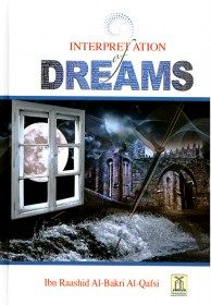 "Interpretation of Dreams, Price: Rs. 900.00, the Prophet's hadeeth in which he said, ""The dream of a Muslim is one of the forty-six parts of prophethood."" In this book, the author provides a definition of the word 'dream', discusses the various types of dreams, mentions some dreams that were interpreted by the Prophet (PBUH), etiquette to be observed by the person who has a dream and the person who interprets it , and provides the interpretation of a large number of dreams."