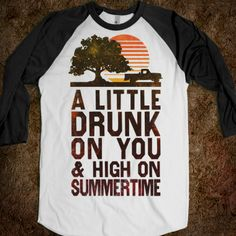 A Little Drunk On You And High On Summertime (Baseball Shirt)