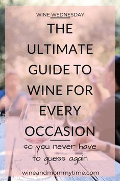 The Ultimate Wine Guide for Every Occasion - Wine Wednesday - Wine and Mommy Time Wine Tasting Near Me, Wine Tasting Events, Wine Tasting Party, Sweet Champagne Brands, Riesling Wine, Sweet White Wine, Wine Safari, Wine And Cheese Party, Wine Education
