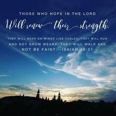 Baylor verse of the week // Those who hope in the Lord will renew their strength. They will soar on wings like eagles; they will run and not grow weary, they will walk and not be faint. ~ Isaiah 40:31