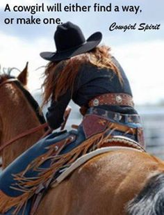 A Cowgirl will find a way or make one.